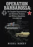 Operation Barbarossa: the Complete Organisational and Statistical Analysis, and Military Simulation Volume IIA: Volume IIA