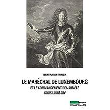 Maréchal de Luxembourg (Le): Et le commandement des armées sous