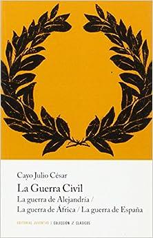 Descargar La Guerra Civil: La Guerra De Alejandría. La Guerra De áfrica. La Guerra De España Epub Gratis