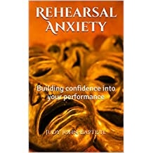 Rehearsal Anxiety: Building confidence into your performance