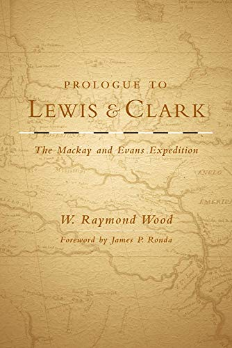 Prologue to Lewis and Clark: The Mackay and Evans Expedition (Plains John Lewis Great)