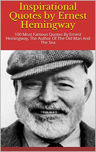 Amazon.com: Inspirational Quotes by Ernest Hemingway: 100 ...