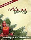 Advent Devotions, Keeping Christ in Your Christmas, Marilyn Williams, 0557116597