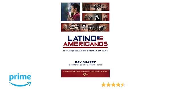Latino Americanos: El legado de 500 años que dio forma a una nación (Spanish Edition): Ray Suarez: 9780451238153: Amazon.com: Books