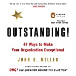 Outstanding!: 47 Ways to Make Your Organization Exceptional | John G. Miller