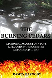 The Burning Cedars: A Personal Account of a Boy's Life Journey Through The Lebanese Civil War (Volume 1)