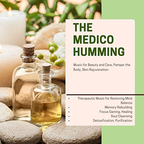 - The Medico Humming (Therapeutic Music For Restoring Mind Balance, Memory Rebuilding, Focus Gaining, Healing, Soul Cleansing, Detoxification, Purification) (Music For Beauty And Care, Pamper The Body, Skin Rejuvenation)