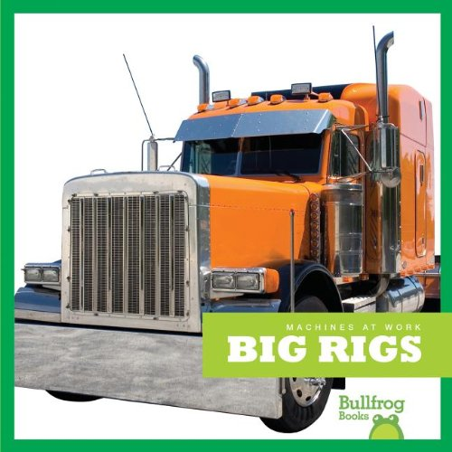 Big Rigs (Bullfrog Books: Machines at Work)