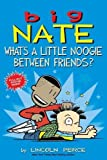 img - for Big Nate: What's a Little Noogie Between Friends? book / textbook / text book