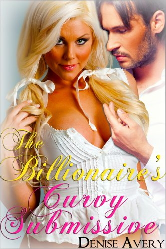 The Billionaires Curvy Submissive (A BBW Erotic Romance Novel)