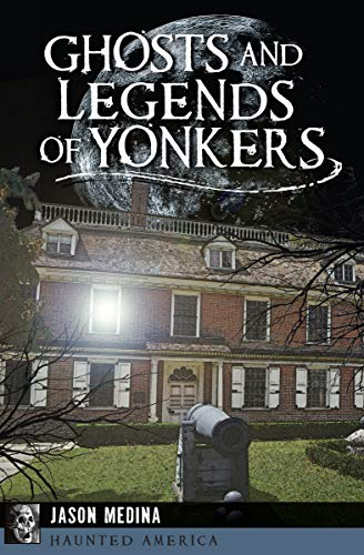 Ghosts and Legends of Yonkers (Haunted America)