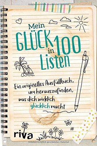 Mein Glück in 100 Listen: Ein originelles Ausfüllbuch, um herauszufinden, was dich wirklich glücklich macht Gebundenes Buch – 14. August 2017 Riva 3742302388 Blanko-Buch Erfolg / Geschenkband