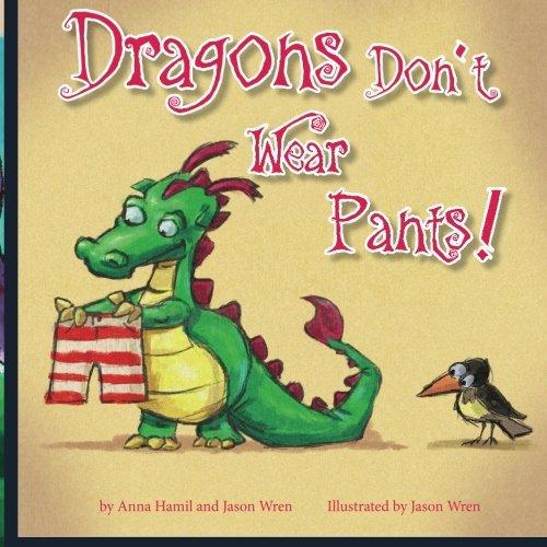 (Dragons Don't Wear Pants (Kids Dragon Books) by Anna Hamil (2015-11-02))