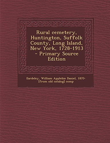 Rural Cemetery, Huntington, Suffolk County, Long Island, New York, 1728-1913 - Primary Source Edition