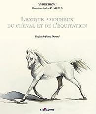 Lexique amoureux du cheval et de l'équitation par André Bizac