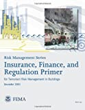 Risk Management Series: Insurance, Finance, and Regulation Primer for Terrorism Risk Management in Buildings (FEMA 429 / December 2003), U. S. Department Security and Federal Emergency Agency, 1482094657
