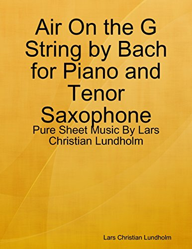 (Air On the G String by Bach for Piano and Tenor Saxophone - Pure Sheet Music By Lars Christian Lundholm)