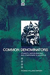 Common Denominators: Ethnicity, Nation-Building and Compromise in Mauritius (Global Issues)