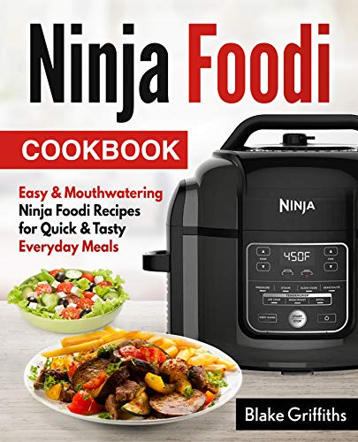 Ninja Foodi Cookbook: Easy & Mouthwatering Ninja Foodi Recipes for Quick & Tasty Everyday Meals by Blake Griffiths