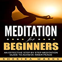 Meditation for Beginners: An Effective Step-by-Step Meditation Guide to Achieve Inner Peace Audiobook by Sherika Marks Narrated by Donna L. Cook
