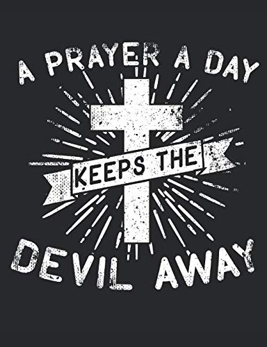 A Prayer A Day Keeps The Devil Away: A Wide Ruled Composition Notebook For men, Women, And Children, Who Love Jesus Christ