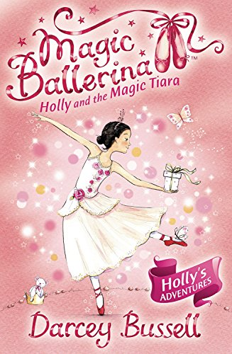 Holly and the Magic Tiara (Magic Ballerina, Book 15) by Bussell, Darcey (2009) Paperback ()
