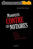 Manifeste contre les notaires: Lobby, corruption, népotisme, monopole, conflits d'intérêts - Essais - documents