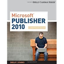 Microsoft Publisher 2010: Comprehensive (SAM 2010 Compatible Products) 1st edition by Shelly, Gary B., Starks, Joy L. (2011) Paperback