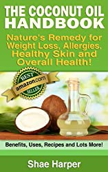 The ORIGINAL Coconut Oil Handbook: Nature's Remedy for Weight Loss, Allergies, Detoxing & Overall Health -Benefits, Uses, Recipes + More! (Coc. Oil is ... Food & Gluten Free Diet) (English Edition)