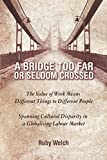 A   Bridge Too Far or Seldom Crossed: The Value of Work Means Different Things to Different People, Spanning Cultural Disparity in a Globalising Labou