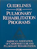 Guidelines for Pulmonary Rehabilitation Programs, American Association of Cardiovascular and Pulmonary Rehabilitation Staff, 0873224027