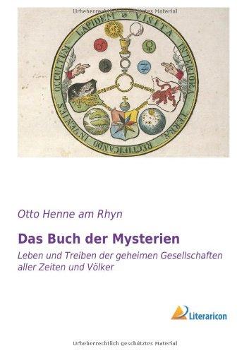 Download Das Buch der Mysterien: Leben und Treiben der geheimen Gesellschaften aller Zeiten und Völker PDF