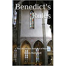 Benedict's Rules: The Life of Saint Benedict of Nursia (Newly Illustrated) (Meet the Saints Book 1)