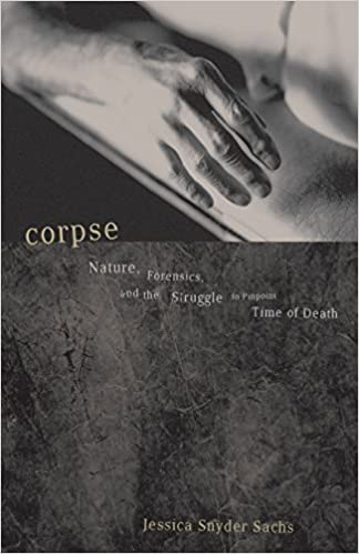 Corpse nature forensics and the struggle to pinpoint time of corpse nature forensics and the struggle to pinpoint time of death reprint edition fandeluxe Choice Image