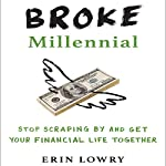 Broke Millennial: Stop Scraping By and Get Your Financial Life Together | Erin Lowry