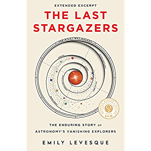 The Last Stargazers Extended Excerpt: The Enduring Story of Astronomy's Vanishing Explorers