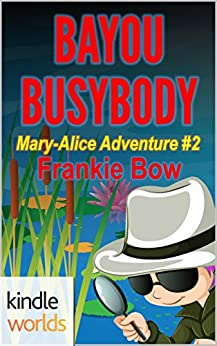 The Miss Fortune Series: Bayou Busybody (Kindle Worlds Novella) (The Mary-Alice Files Book 2) by [Bow, Frankie]