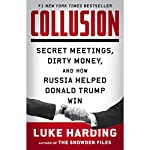Collusion: Secret Meetings, Dirty Money, and How Russia Helped Donald Trump Win | Luke Harding