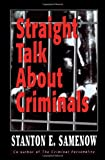 Straight Talk about Criminals, Stanton E. Samenow, 1568218753