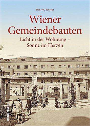 Wiener Gemeindebau, die Geschichte in 160 faszinierenden historischen Fotografien (Sutton Archivbilder)