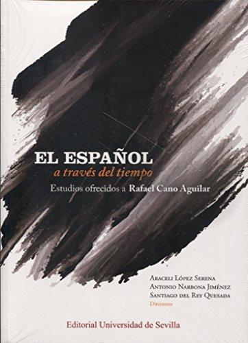 El español a través del tiempo.: Estudios ofrecidos a Rafael Cano Aguilar