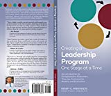 Creating a Leadership Program One Stage at a Time : An Introduction to Competencies, Outcomes, Theories, Frameworks, Models, and Evaluation, Parkinson, Henry, 3rd and Shankman, Lucy, 0990593606