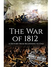 War of 1812: A History From Beginning to End