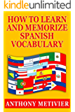 How to Learn and Memorize Spanish Vocabulary ... Using a Memory Palace Specifically Designed for the Spanish Language (and adaptable to many other languages too) (Magnetic Memory Series)