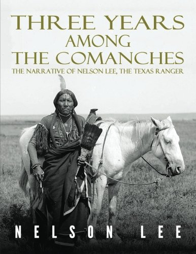 (Three Years Among the Comanches: The Narrative of Nelson Lee, Texas Ranger)