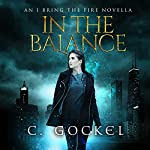 In the Balance: I Bring the Fire, Book 3.5 | C. Gockel