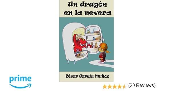 Un dragón en la nevera: Amazon.es: García Muñoz, César: Libros