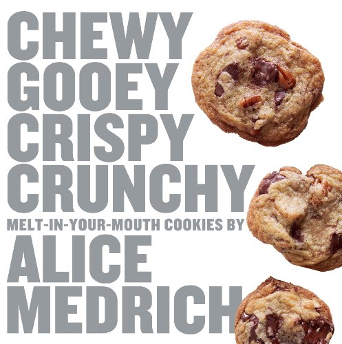 (Chewy Gooey Crispy Crunchy Melt-in-Your-Mouth Cookies by Alice Medrich)