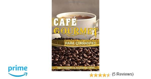 Cafe Gourmet para Currantes: Guias Gourmet al alcance de todos ...