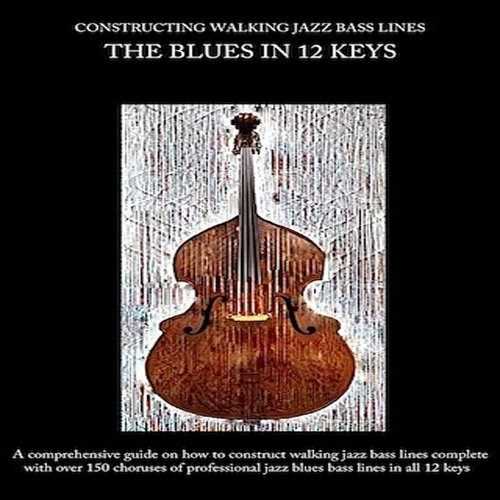 Constructing Walking Jazz Bass Lines - Walking Bass lines : The Blues in 12 keys